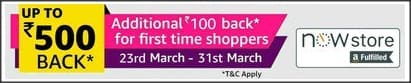 Amazon Now: March Madness Upto Rs.500 cb* + Rs.100* back for 1st time Shoppers | 23rd - 31st March