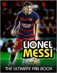 Lionel Messi: The Ultimate Fan Book Hardcover – 10 Mar 2016